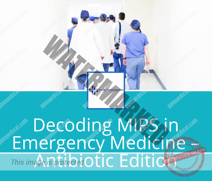 Decoding MIPS in Emergency Medicine – Antibiotic Edition