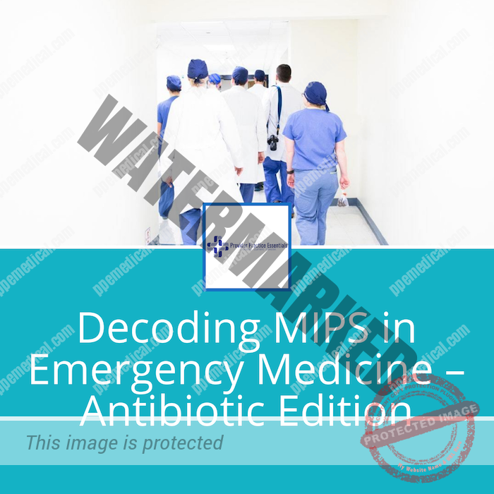 Decoding MIPS in Emergency Medicine – Antibiotic Edition