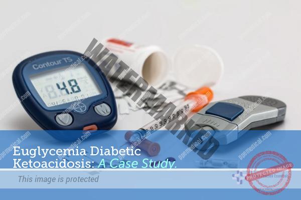 Euglycemia Diabetic Ketoacidosis: A Case Study